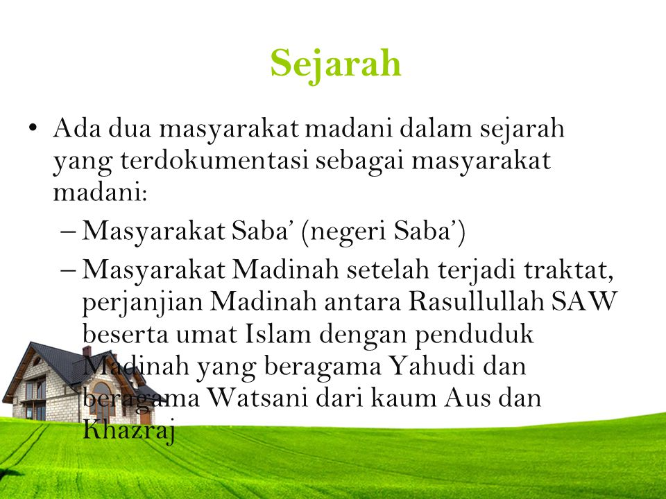 Sejarah Ada dua masyarakat madani dalam sejarah yang terdokumentasi sebagai masyarakat madani: Masyarakat Saba' (negeri Saba')