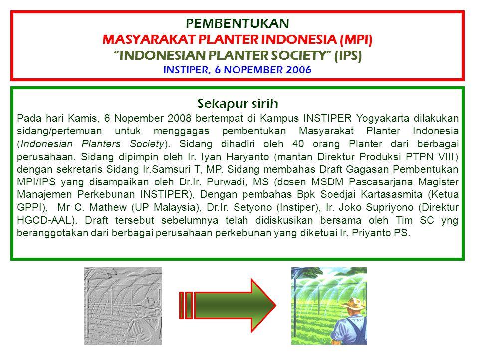 PEMBENTUKAN MASYARAKAT PLANTER INDONESIA (MPI) INDONESIAN PLANTER SOCIETY (IPS) INSTIPER, 6 NOPEMBER 2006