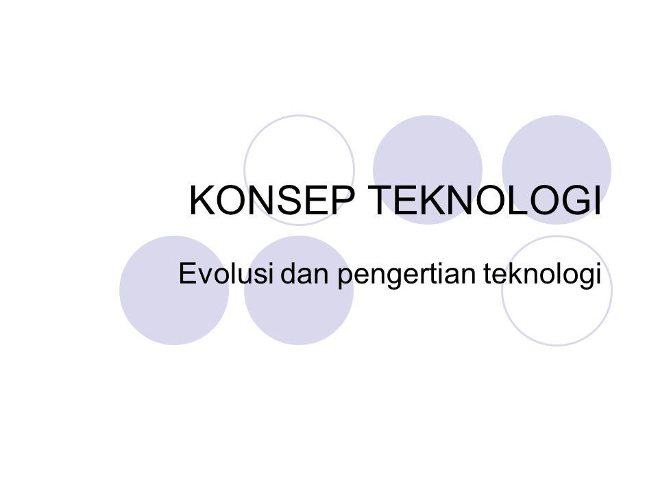 Evolusi dan pengertian teknologi