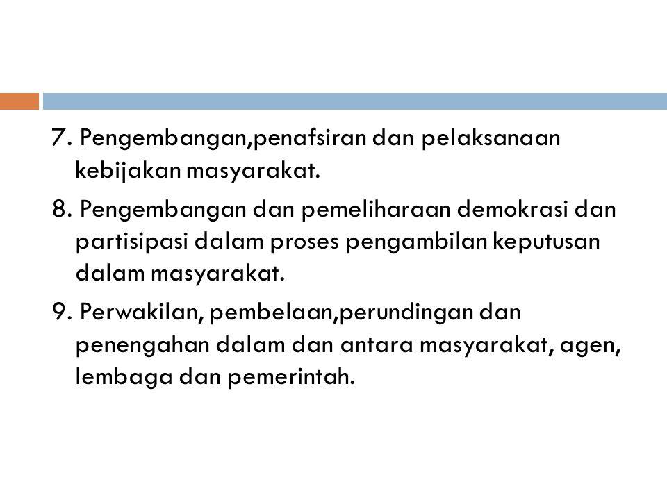 7. Pengembangan,penafsiran dan pelaksanaan kebijakan masyarakat. 8
