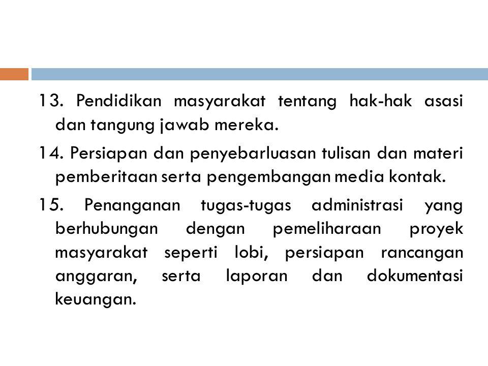 13. Pendidikan masyarakat tentang hak-hak asasi dan tangung jawab mereka.