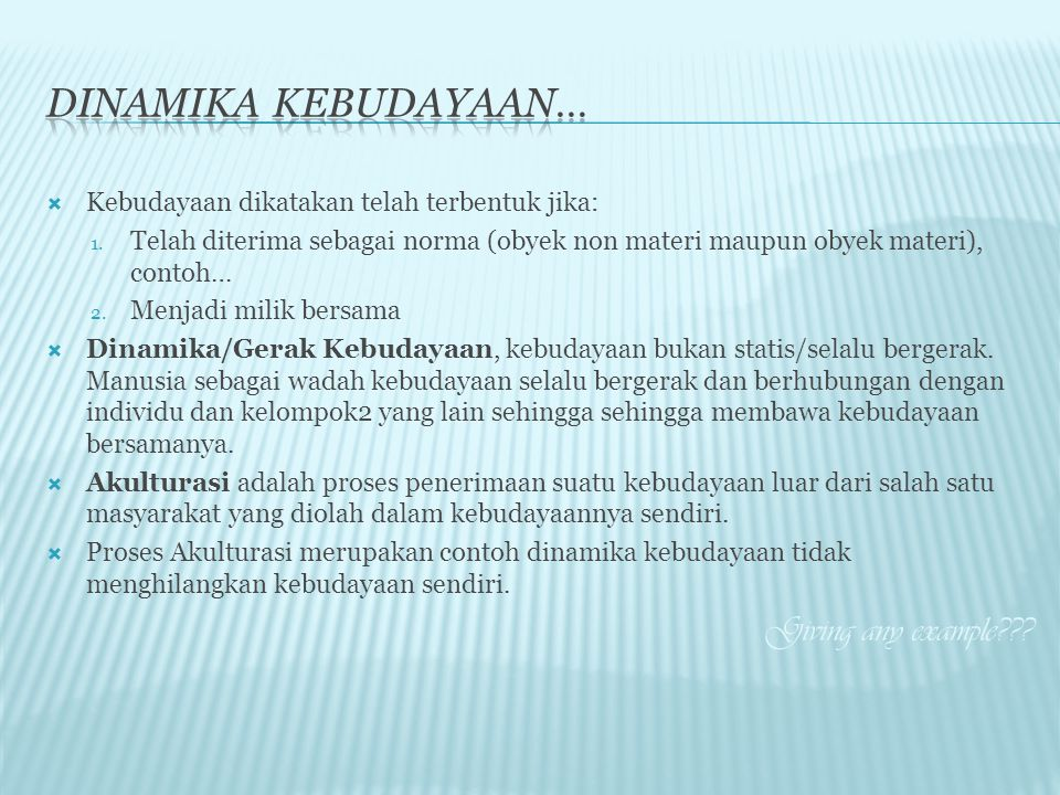 Dinamika kebudayaan… Giving any example