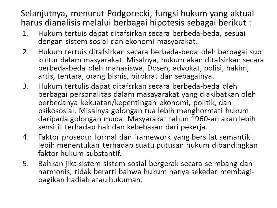 Selanjutnya, menurut Podgorecki, fungsi hukum yang aktual harus dianalisis melalui berbagai hipotesis sebagai berikut :