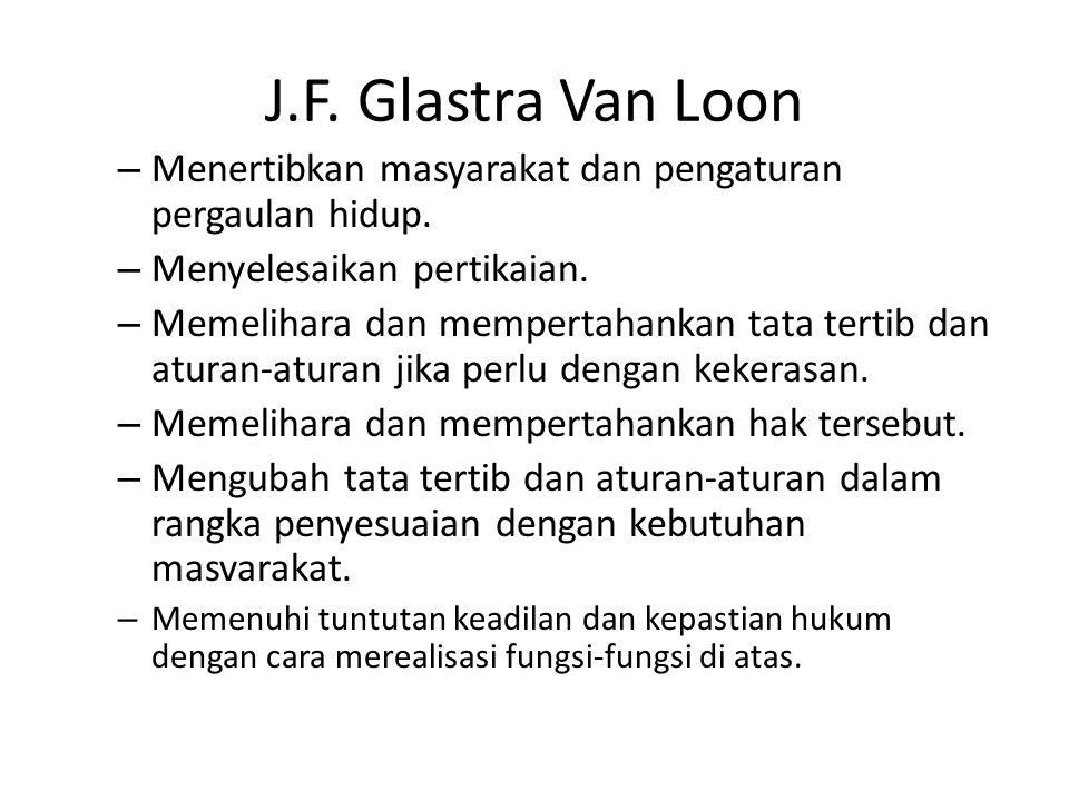 J.F. Glastra Van Loon Menertibkan masyarakat dan pengaturan pergaulan hidup. Menyelesaikan pertikaian.