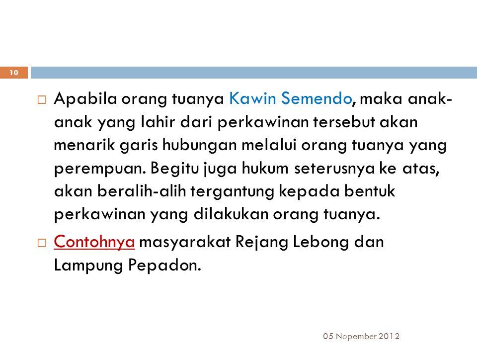 Contohnya masyarakat Rejang Lebong dan Lampung Pepadon.