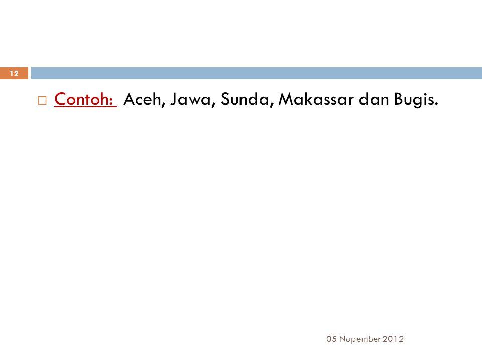 Contoh: Aceh, Jawa, Sunda, Makassar dan Bugis.