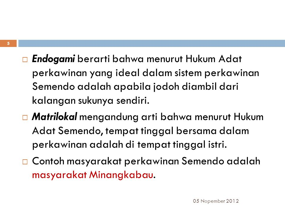 Contoh masyarakat perkawinan Semendo adalah masyarakat Minangkabau.
