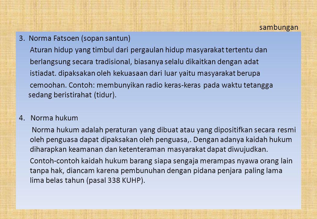 sambungan 3. Norma Fatsoen (sopan santun) Aturan hidup yang timbul dari pergaulan hidup masyarakat tertentu dan.
