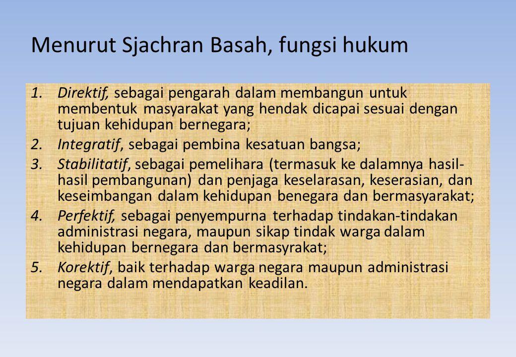 Menurut Sjachran Basah, fungsi hukum