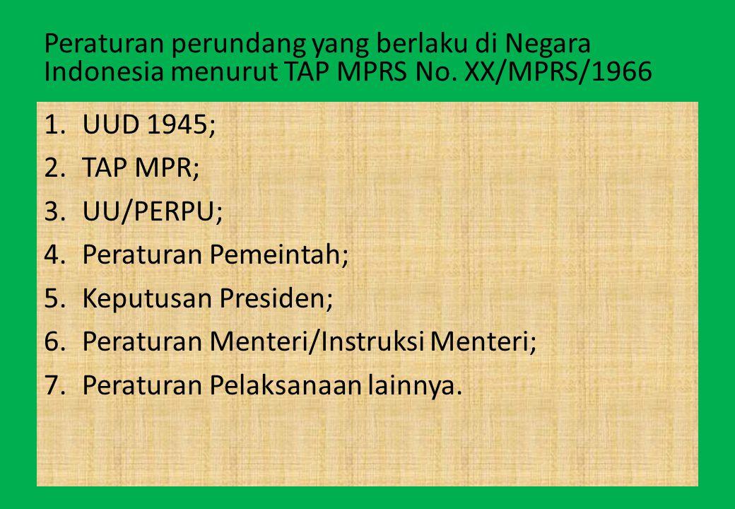 Peraturan perundang yang berlaku di Negara Indonesia menurut TAP MPRS No. XX/MPRS/1966
