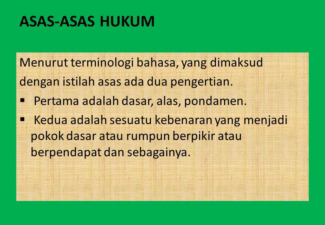 ASAS-ASAS HUKUM Menurut terminologi bahasa, yang dimaksud