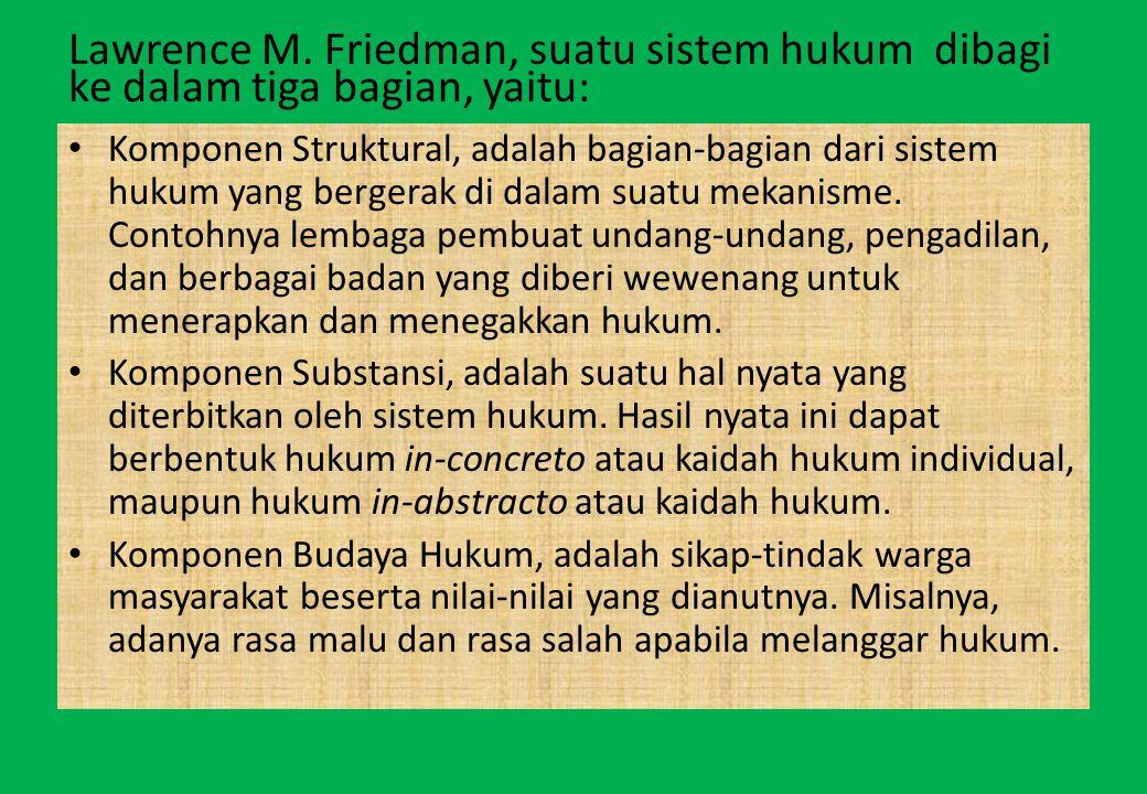 Lawrence M. Friedman, suatu sistem hukum dibagi ke dalam tiga bagian, yaitu: