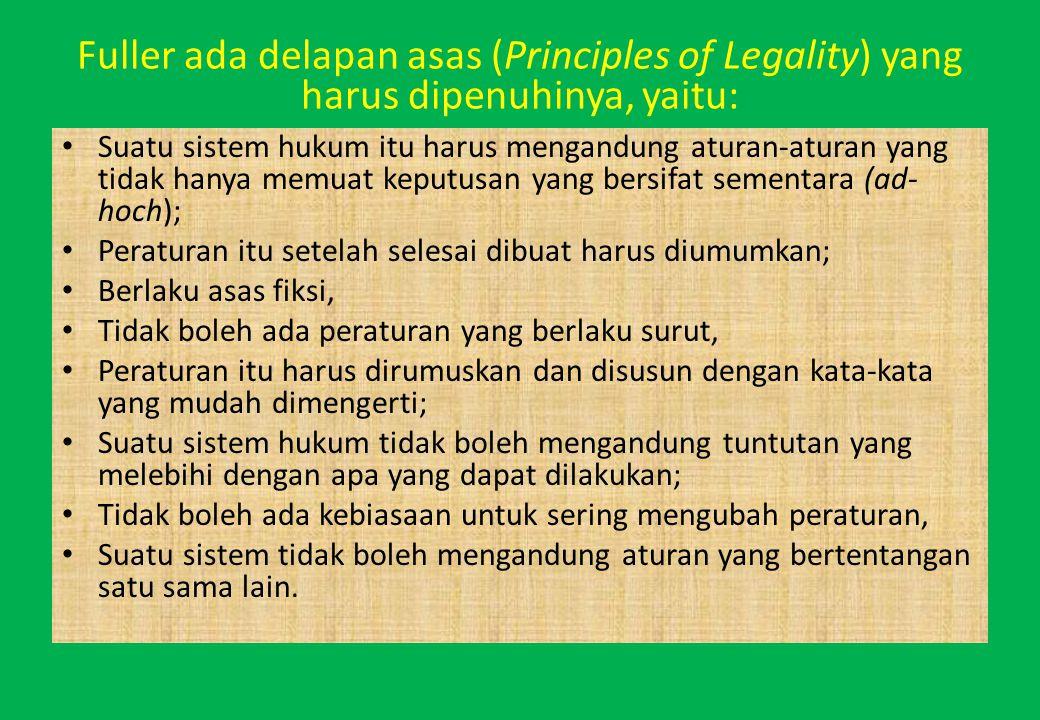 Fuller ada delapan asas (Principles of Legality) yang harus dipenuhinya, yaitu: