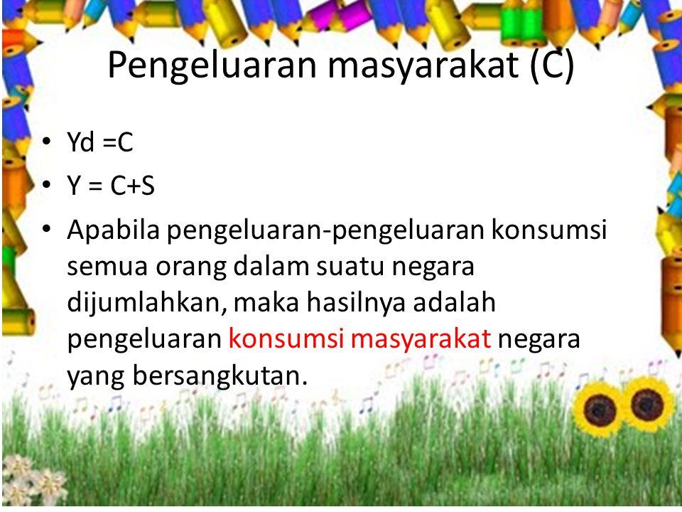 Pengeluaran masyarakat (C)