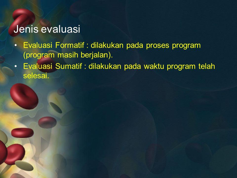 Jenis evaluasi Evaluasi Formatif : dilakukan pada proses program (program masih berjalan).