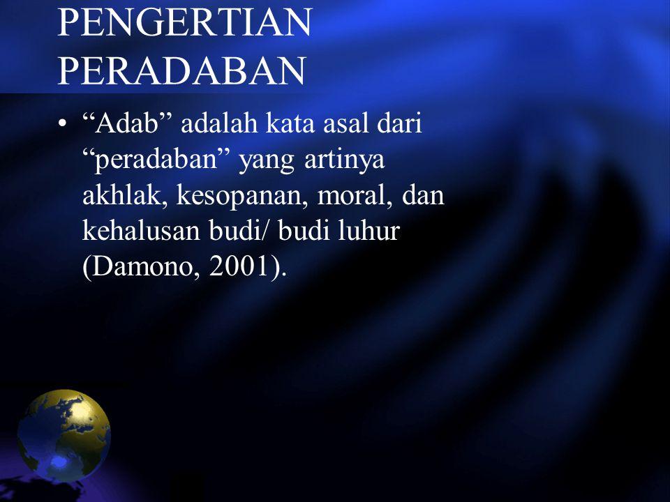 PENGERTIAN PERADABAN Adab adalah kata asal dari peradaban yang artinya akhlak, kesopanan, moral, dan kehalusan budi/ budi luhur (Damono, 2001).