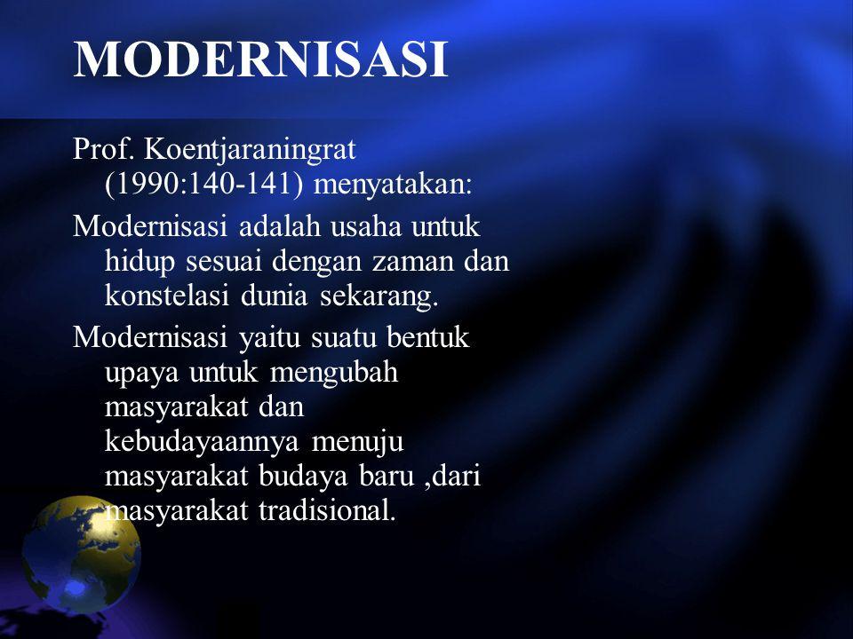 MODERNISASI Prof. Koentjaraningrat (1990:140-141) menyatakan: