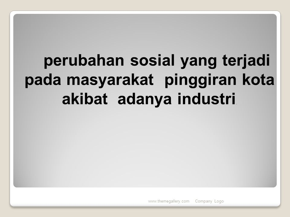 perubahan sosial yang terjadi pada masyarakat pinggiran kota akibat adanya industri.