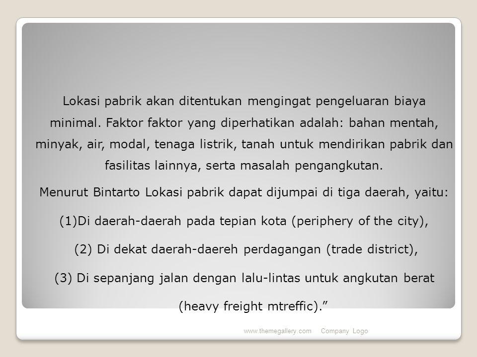 Menurut Bintarto Lokasi pabrik dapat dijumpai di tiga daerah, yaitu: