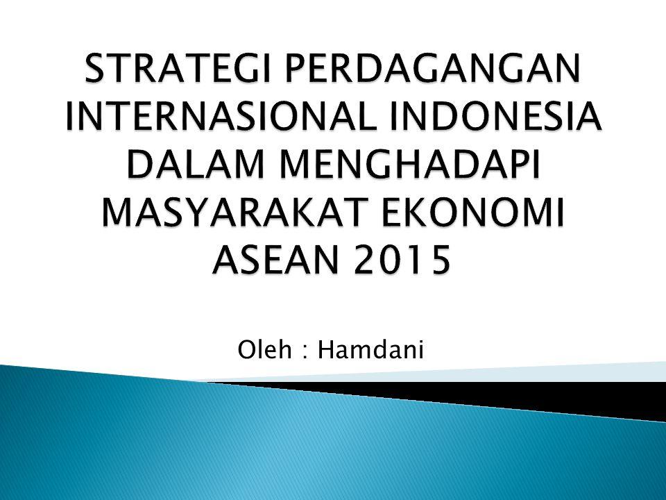 STRATEGI PERDAGANGAN INTERNASIONAL INDONESIA DALAM MENGHADAPI MASYARAKAT EKONOMI ASEAN 2015