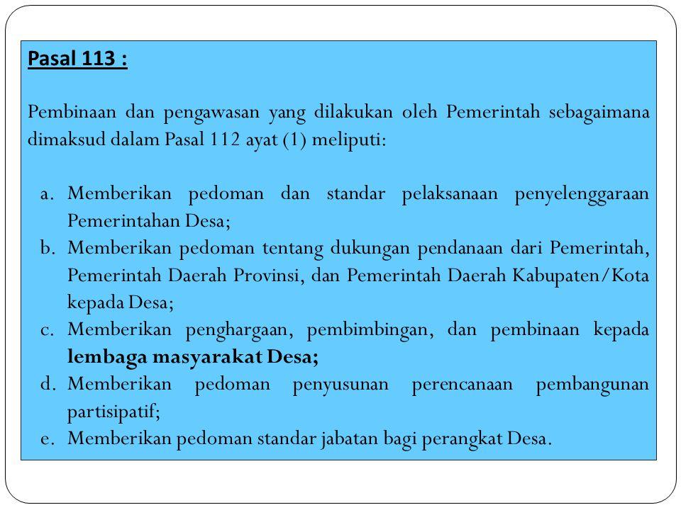 Pasal 113 : Pembinaan dan pengawasan yang dilakukan oleh Pemerintah sebagaimana dimaksud dalam Pasal 112 ayat (1) meliputi: