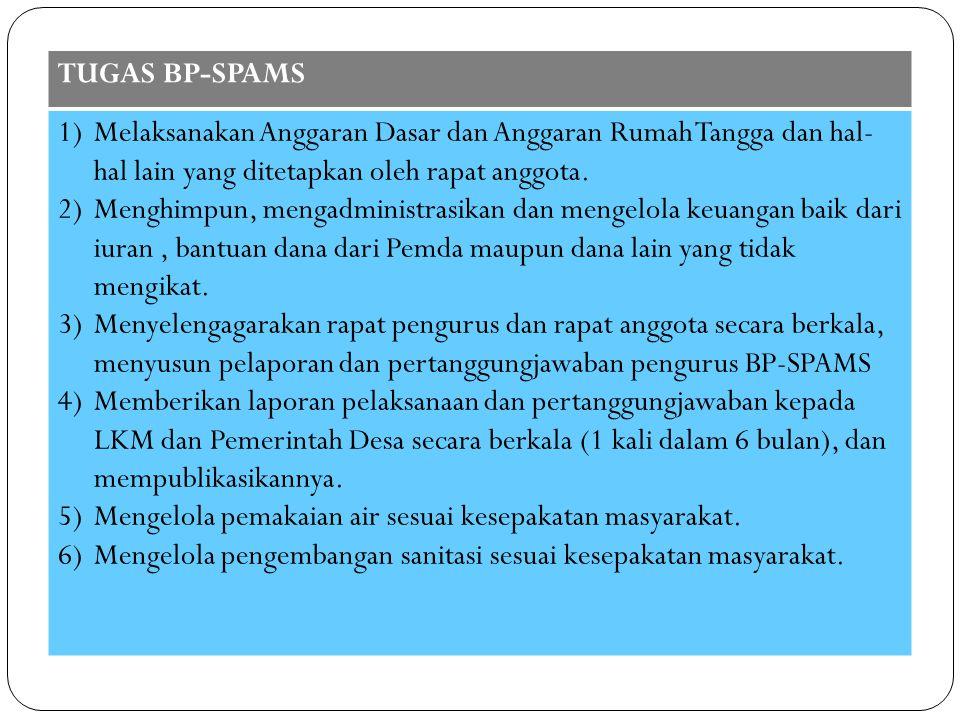 TUGAS BP-SPAMS Melaksanakan Anggaran Dasar dan Anggaran Rumah Tangga dan hal-hal lain yang ditetapkan oleh rapat anggota.