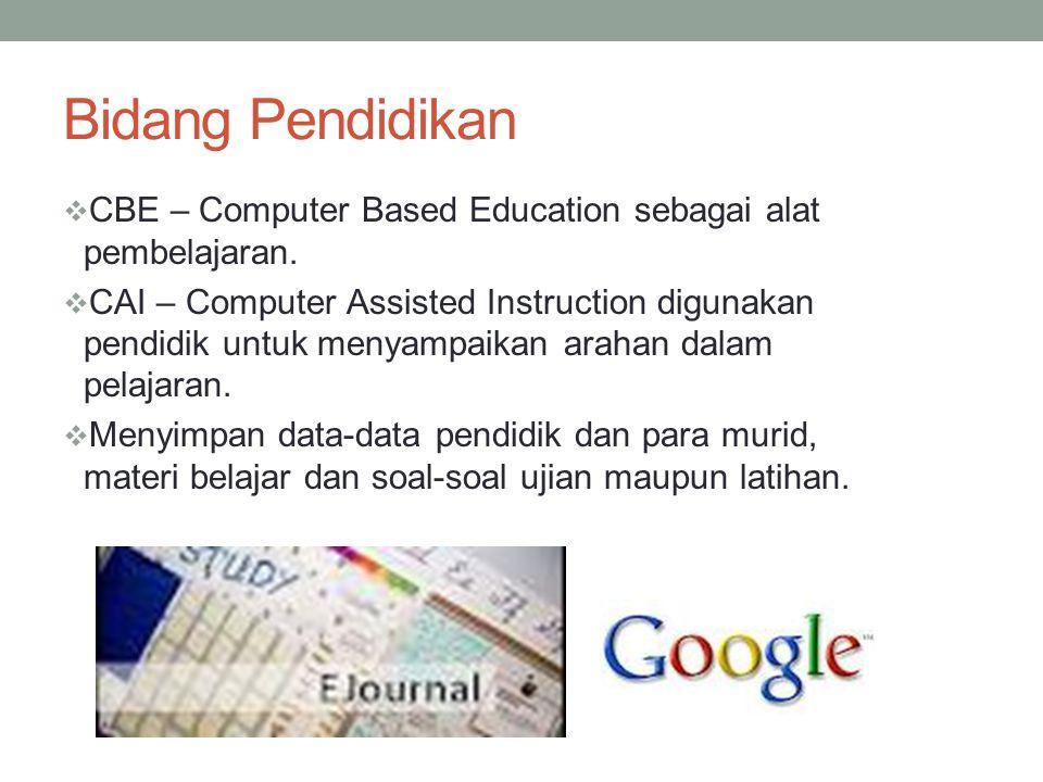 Bidang Pendidikan CBE – Computer Based Education sebagai alat pembelajaran.