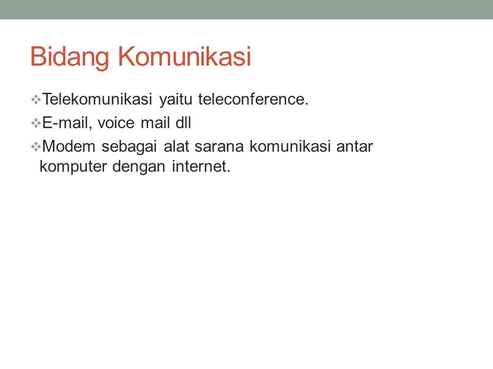 Bidang Komunikasi Telekomunikasi yaitu teleconference.