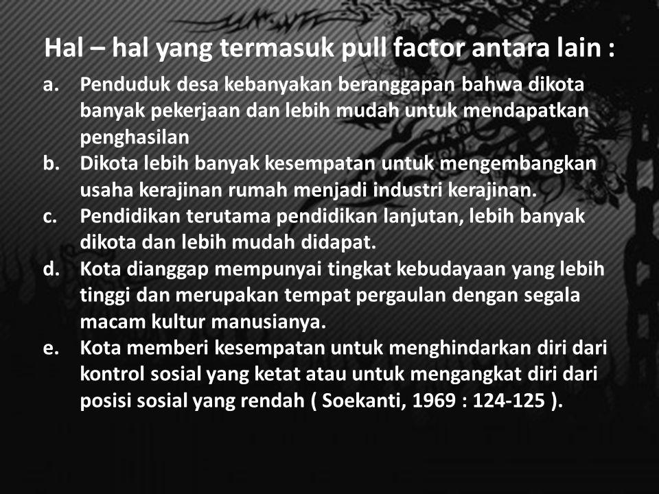 Hal – hal yang termasuk pull factor antara lain :