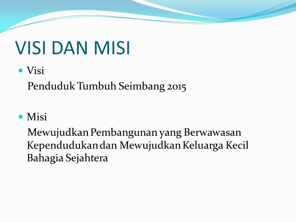 VISI DAN MISI Visi Penduduk Tumbuh Seimbang 2015 Misi