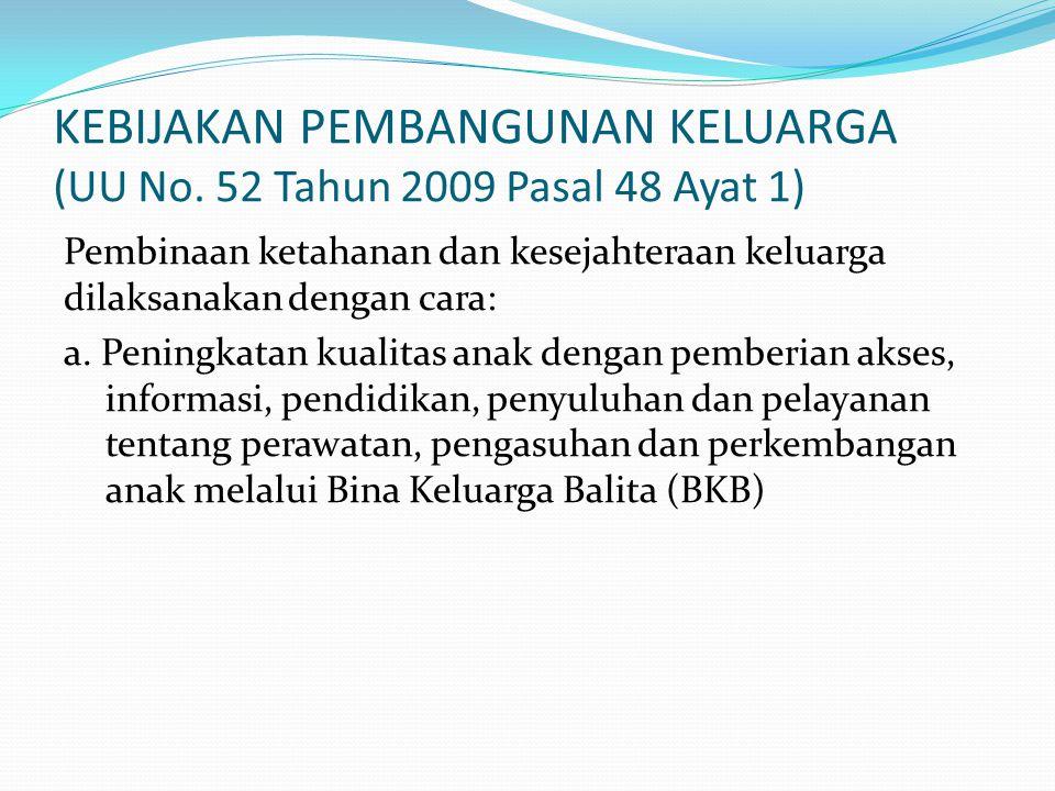KEBIJAKAN PEMBANGUNAN KELUARGA (UU No. 52 Tahun 2009 Pasal 48 Ayat 1)