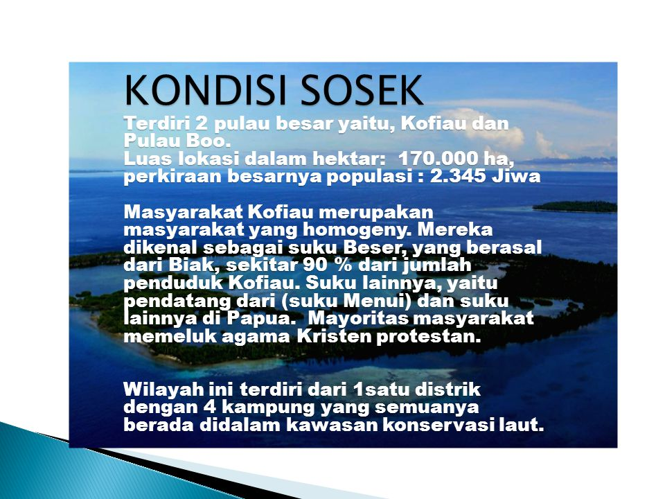 KONDISI SOSEK Terdiri 2 pulau besar yaitu, Kofiau dan Pulau Boo