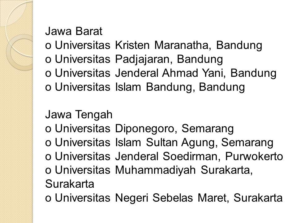 Jawa Barat o Universitas Kristen Maranatha, Bandung. o Universitas Padjajaran, Bandung. o Universitas Jenderal Ahmad Yani, Bandung.