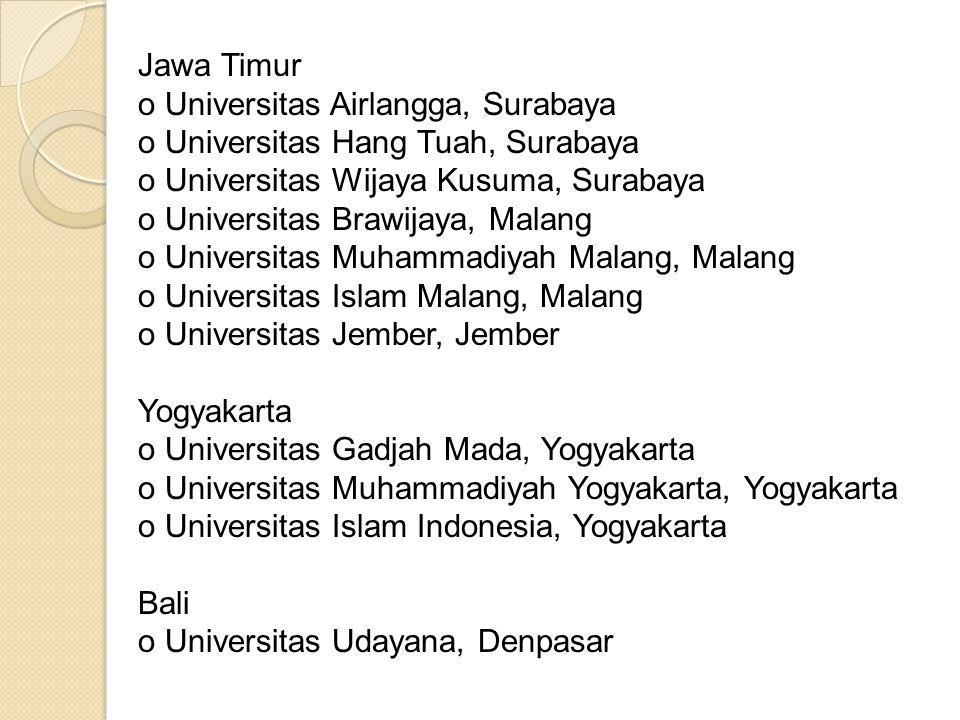 Jawa Timur o Universitas Airlangga, Surabaya. o Universitas Hang Tuah, Surabaya. o Universitas Wijaya Kusuma, Surabaya.