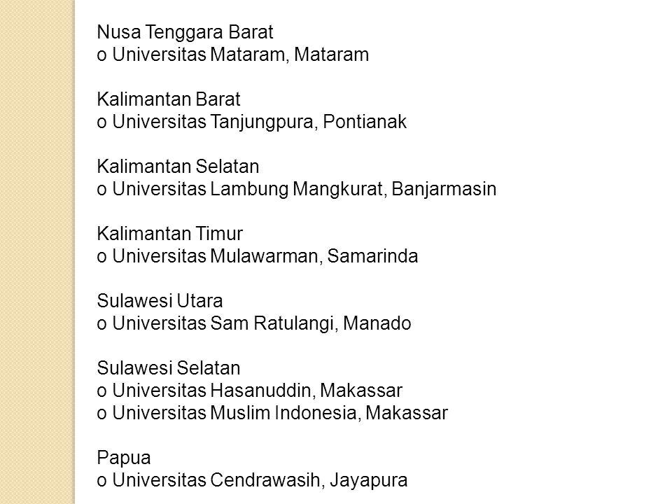 Nusa Tenggara Barat o Universitas Mataram, Mataram. Kalimantan Barat o Universitas Tanjungpura, Pontianak.