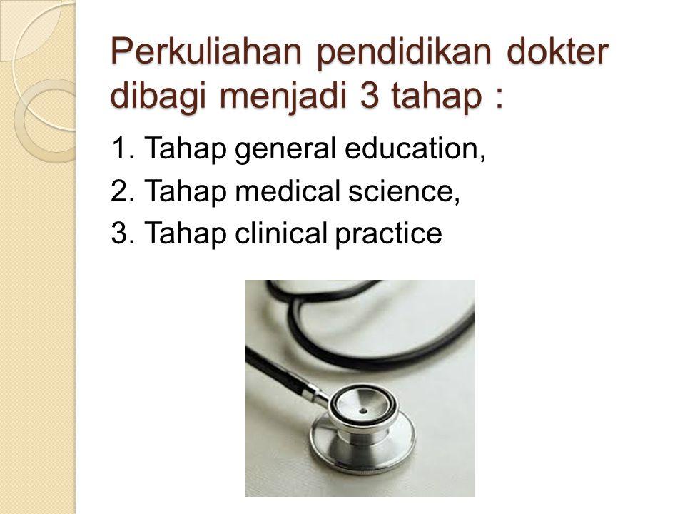 Perkuliahan pendidikan dokter dibagi menjadi 3 tahap :