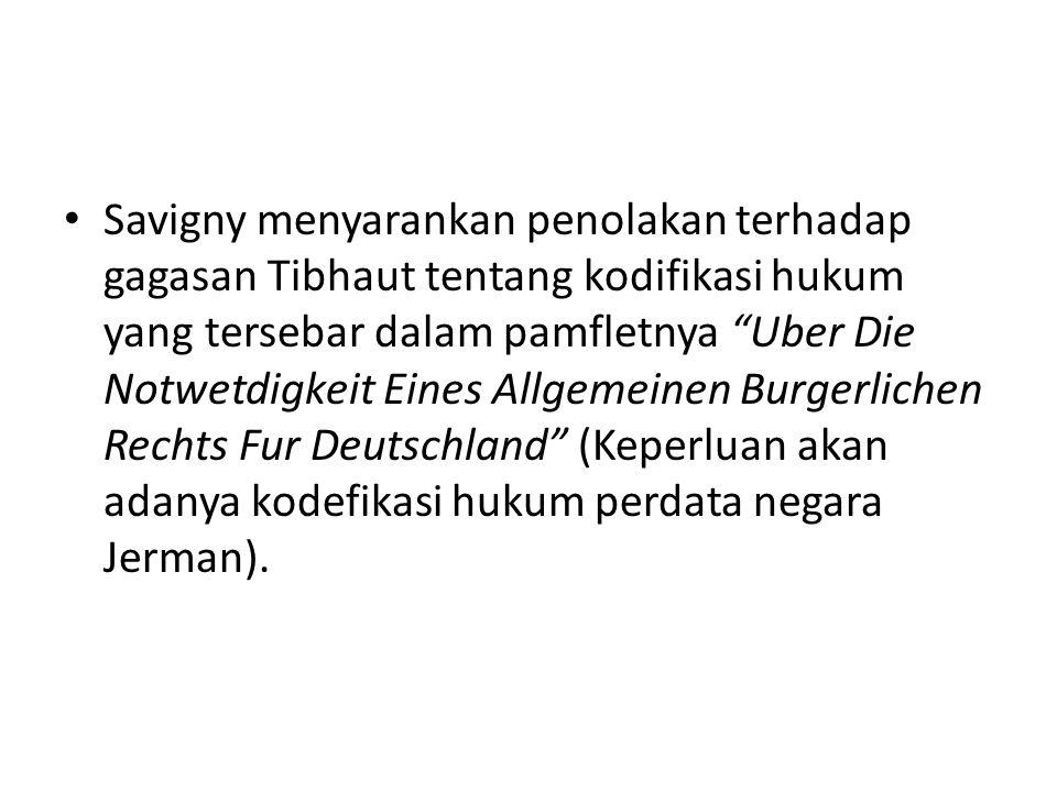 Savigny menyarankan penolakan terhadap gagasan Tibhaut tentang kodifikasi hukum yang tersebar dalam pamfletnya Uber Die Notwetdigkeit Eines Allgemeinen Burgerlichen Rechts Fur Deutschland (Keperluan akan adanya kodefikasi hukum perdata negara Jerman).