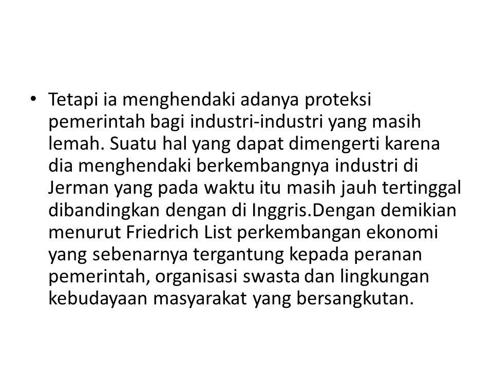 Tetapi ia menghendaki adanya proteksi pemerintah bagi industri-industri yang masih lemah.