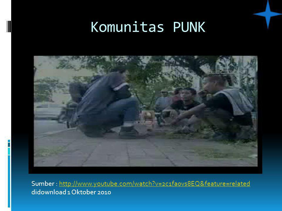 Komunitas PUNK Sumber : http://www.youtube.com/watch v=2c1fa0vs8EQ&feature=related didownload 1 Oktober 2010.