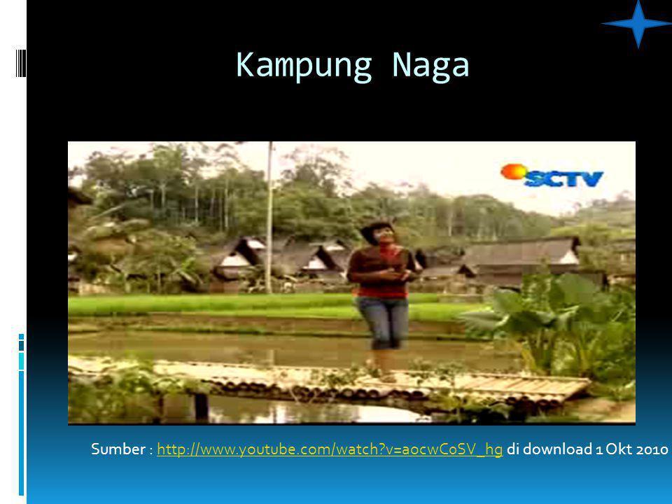 Kampung Naga Sumber : http://www.youtube.com/watch v=aocwC0SV_hg di download 1 Okt 2010