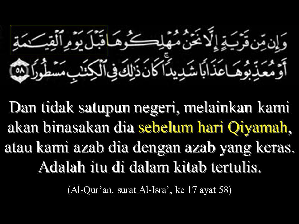 (Al-Qur'an, surat Al-Isra', ke 17 ayat 58)