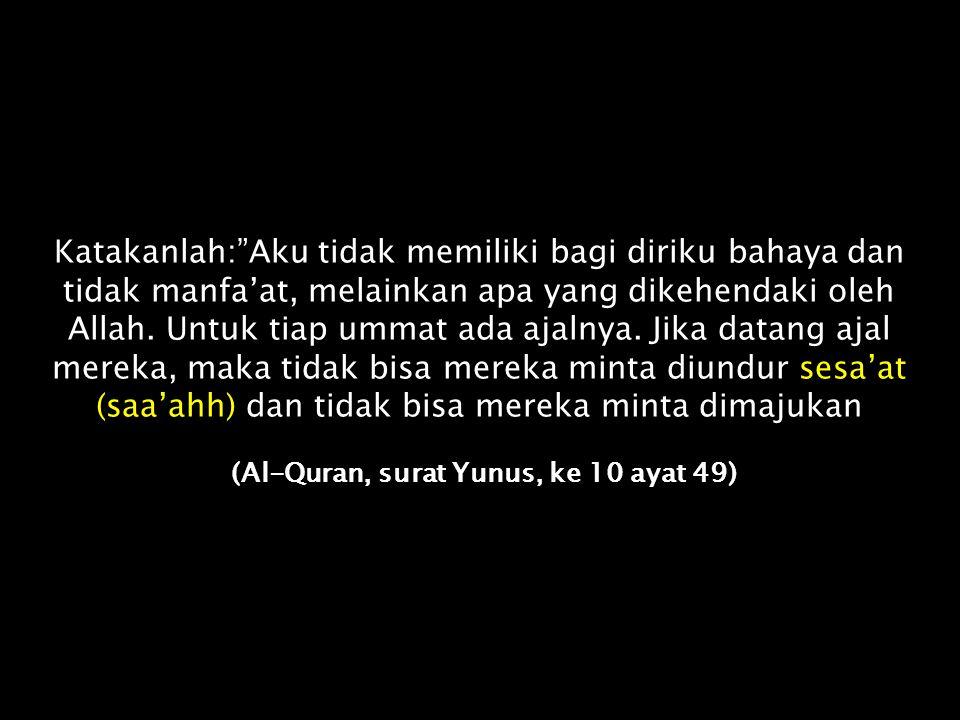 (Al-Quran, surat Yunus, ke 10 ayat 49)
