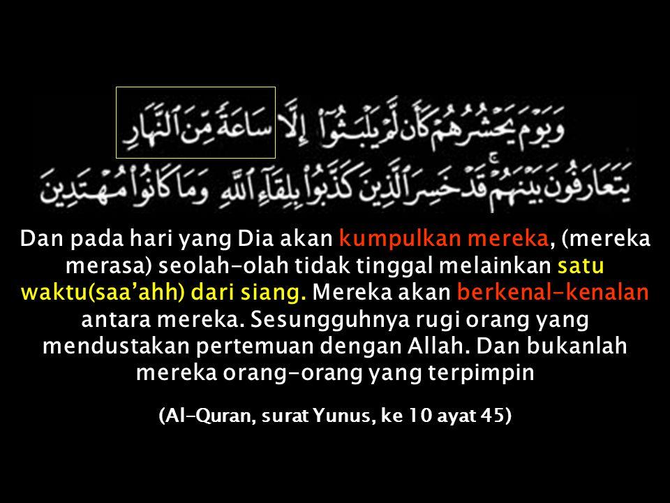 (Al-Quran, surat Yunus, ke 10 ayat 45)