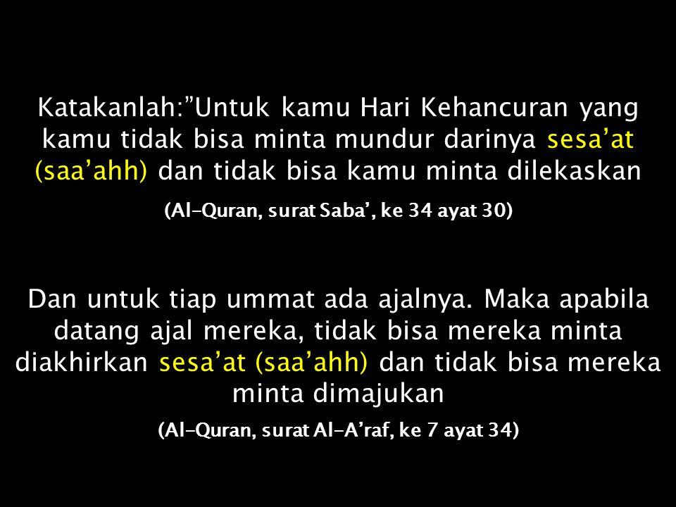 Katakanlah: Untuk kamu Hari Kehancuran yang kamu tidak bisa minta mundur darinya sesa'at (saa'ahh) dan tidak bisa kamu minta dilekaskan
