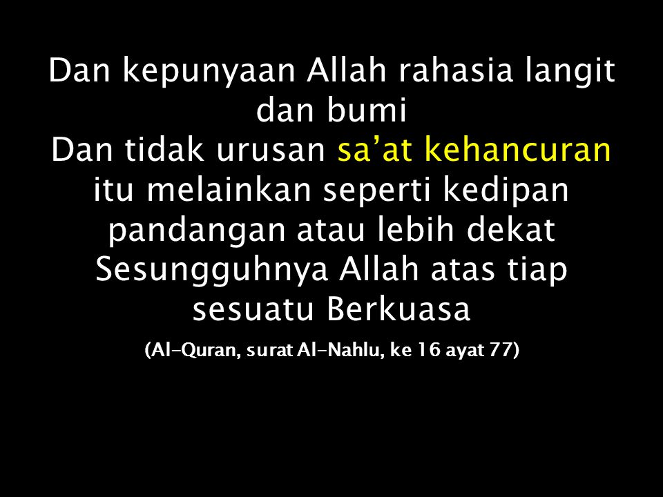 (Al-Quran, surat Al-Nahlu, ke 16 ayat 77)