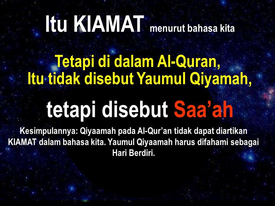 Itu KIAMAT menurut bahasa kita tetapi disebut Saa'ah