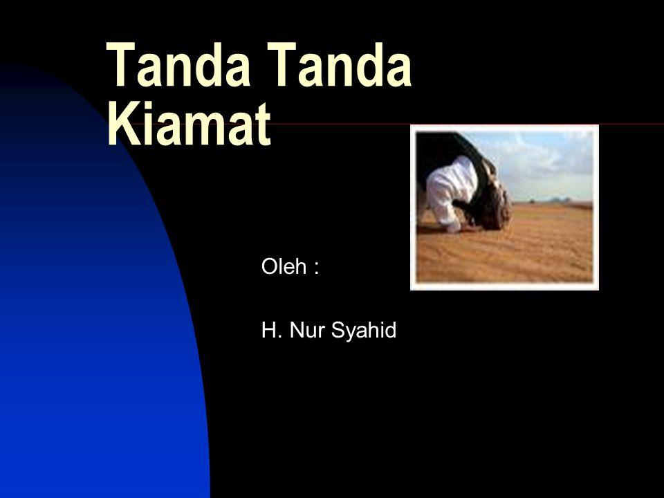 Tanda Tanda Kiamat Oleh : H. Nur Syahid