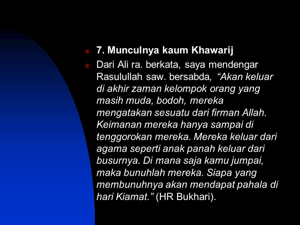 7. Munculnya kaum Khawarij