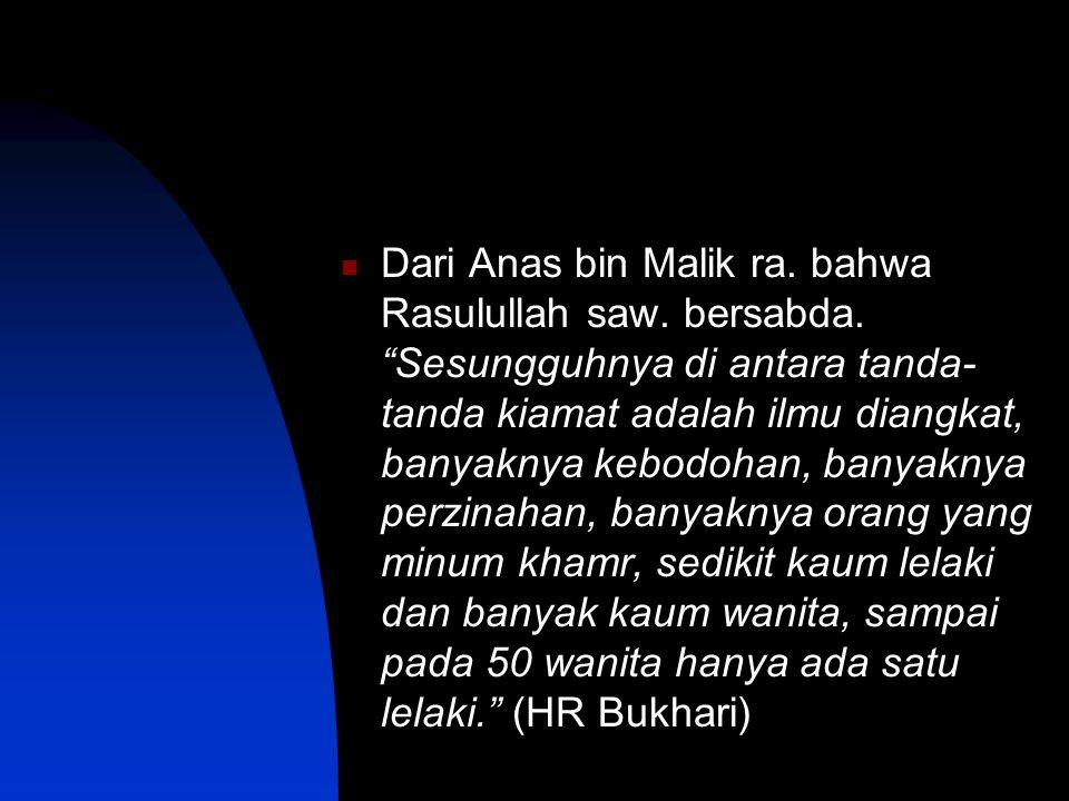 Dari Anas bin Malik ra. bahwa Rasulullah saw. bersabda