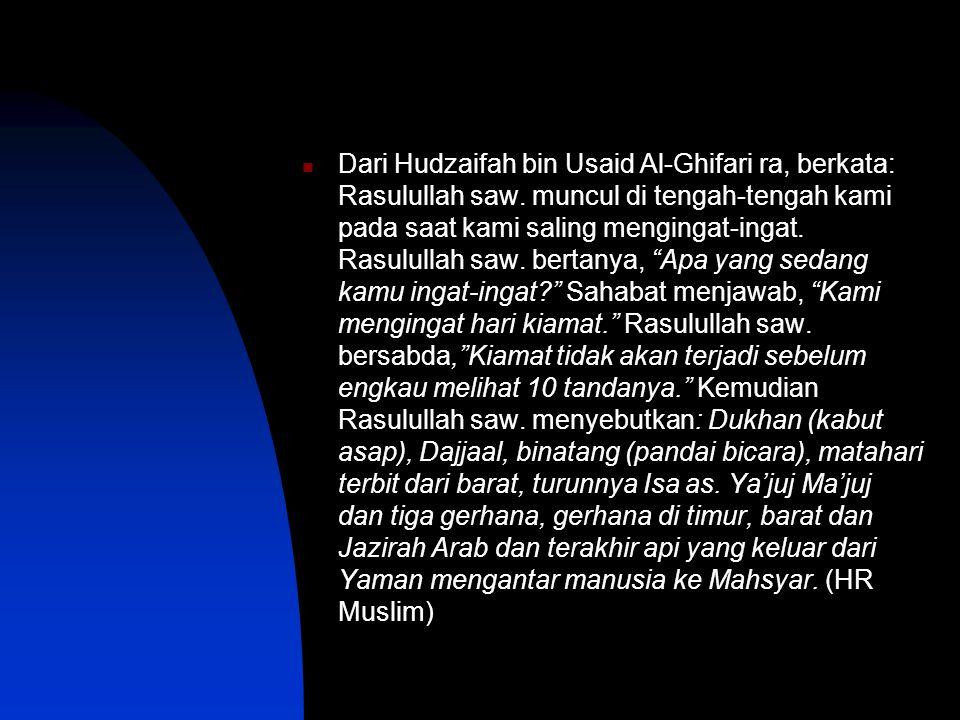 Dari Hudzaifah bin Usaid Al-Ghifari ra, berkata: Rasulullah saw